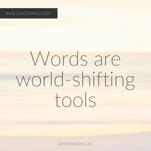 Words are world-shifting tools | ashleywelton.com